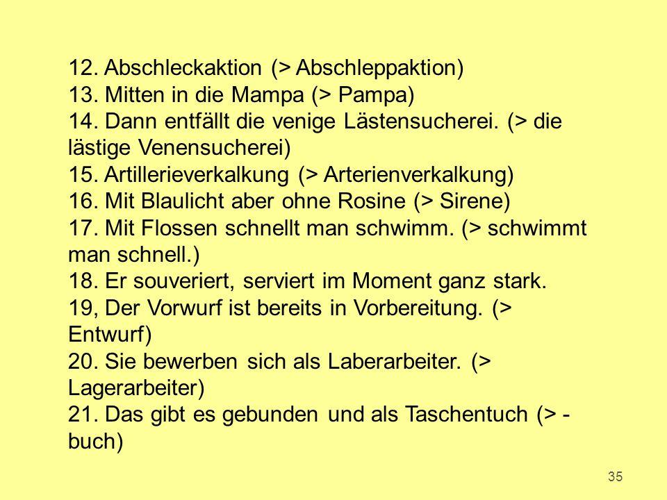 35 12. Abschleckaktion (> Abschleppaktion) 13. Mitten in die Mampa (> Pampa) 14.