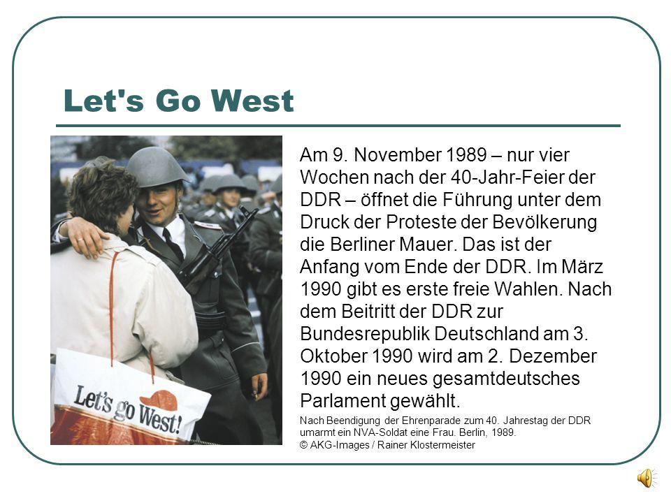 Let's Go West Am 9. November 1989 – nur vier Wochen nach der 40-Jahr-Feier der DDR – öffnet die Führung unter dem Druck der Proteste der Bevölkerung d