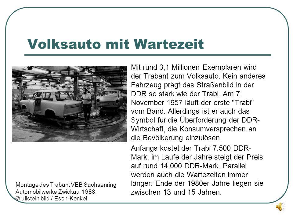 Volksauto mit Wartezeit Mit rund 3,1 Millionen Exemplaren wird der Trabant zum Volksauto. Kein anderes Fahrzeug prägt das Straßenbild in der DDR so st