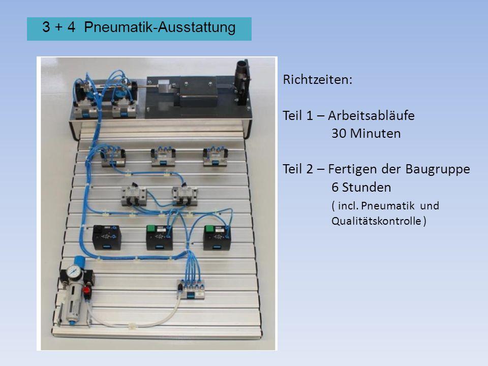 3 + 4 Pneumatik-Ausstattung Richtzeiten: Teil 1 – Arbeitsabläufe 30 Minuten Teil 2 – Fertigen der Baugruppe 6 Stunden ( incl. Pneumatik und Qualitätsk