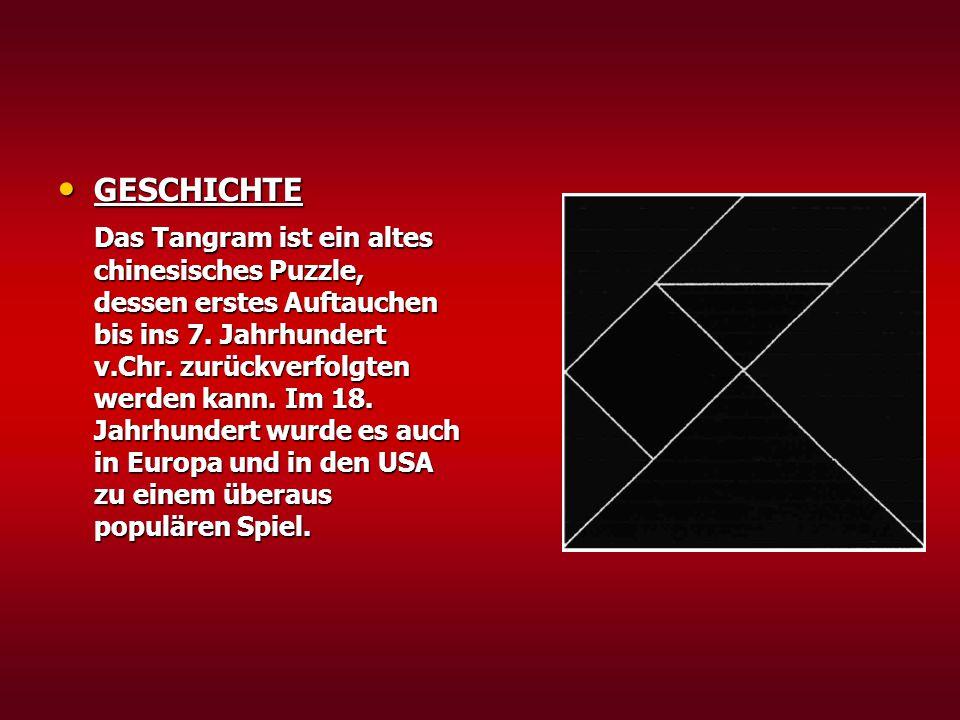 GESCHICHTE GESCHICHTE Das Tangram ist ein altes chinesisches Puzzle, dessen erstes Auftauchen bis ins 7.