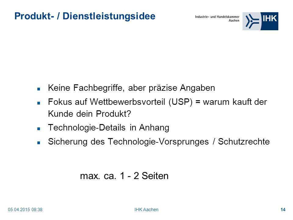 05.04.2015 08:40IHK Aachen14 Keine Fachbegriffe, aber präzise Angaben Fokus auf Wettbewerbsvorteil (USP) = warum kauft der Kunde dein Produkt.