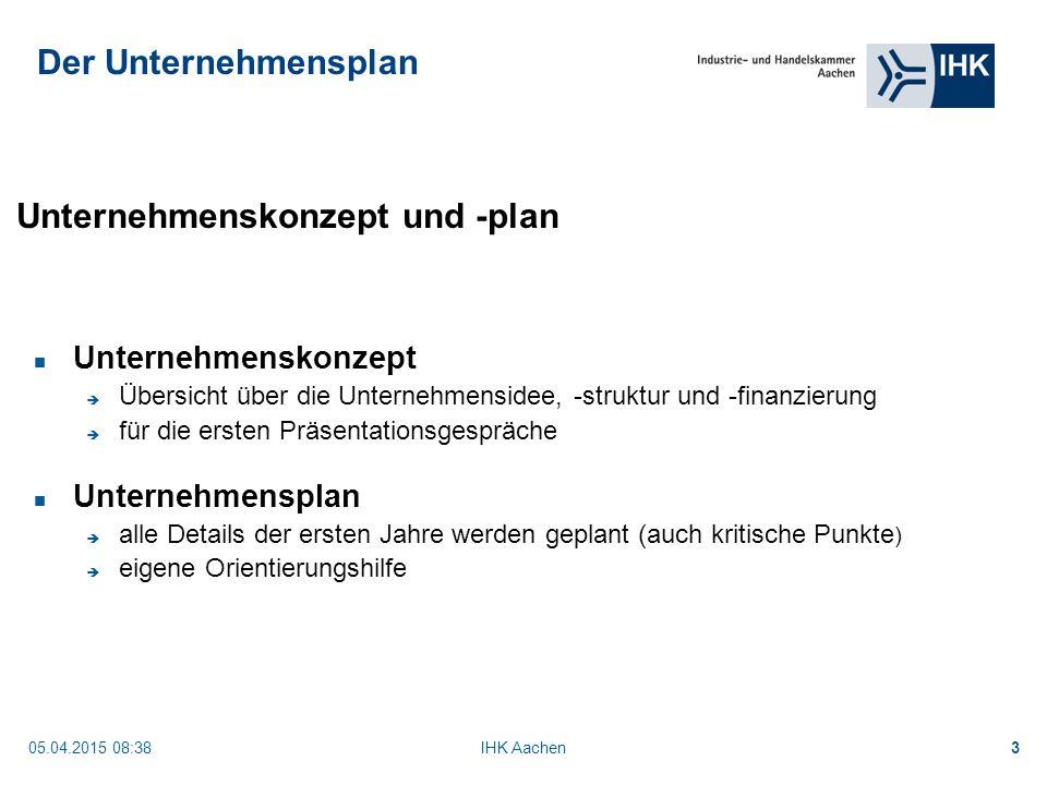 05.04.2015 08:40IHK Aachen3 Unternehmenskonzept und -plan Unternehmenskonzept  Übersicht über die Unternehmensidee, -struktur und -finanzierung  für die ersten Präsentationsgespräche Unternehmensplan  alle Details der ersten Jahre werden geplant (auch kritische Punkte )  eigene Orientierungshilfe Der Unternehmensplan