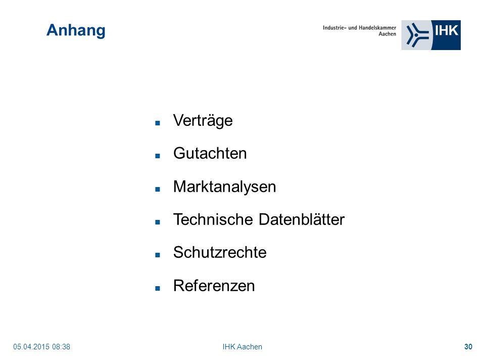 05.04.2015 08:40IHK Aachen30 Anhang Verträge Gutachten Marktanalysen Technische Datenblätter Schutzrechte Referenzen