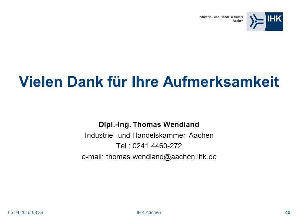 05.04.2015 08:40IHK Aachen40 Vielen Dank für Ihre Aufmerksamkeit Dipl.-Ing.