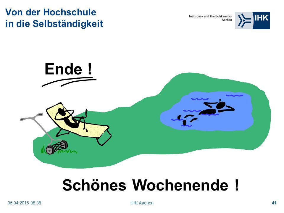 05.04.2015 08:40IHK Aachen41 Von der Hochschule in die Selbständigkeit Ende ! Schönes Wochenende !