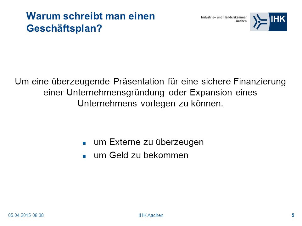 05.04.2015 08:40IHK Aachen6 Warum schreibt man einen Geschäftsplan.