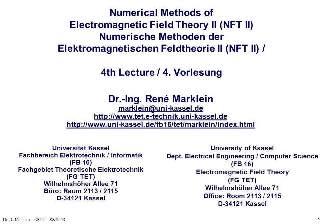1 Dr. R. Marklein - NFT II - SS 2003 Numerical Methods of Electromagnetic Field Theory II (NFT II) Numerische Methoden der Elektromagnetischen Feldthe