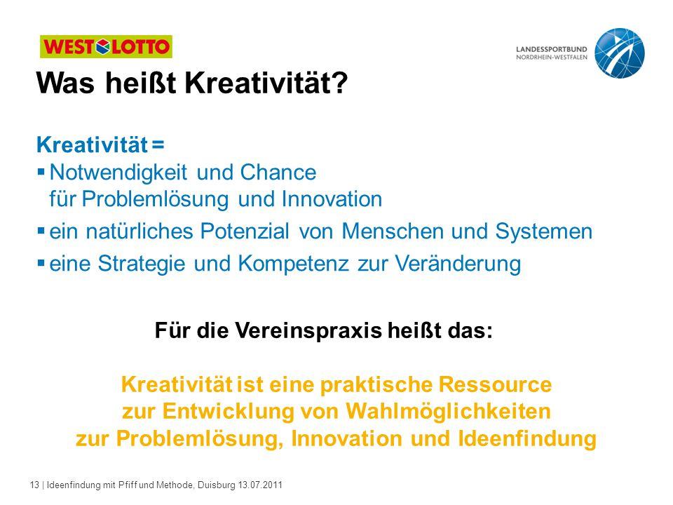 13 | Ideenfindung mit Pfiff und Methode, Duisburg 13.07.2011 Was heißt Kreativität.