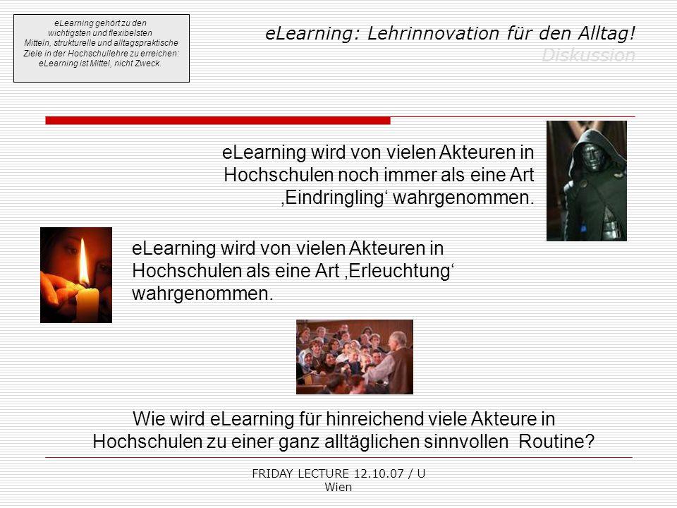 FRIDAY LECTURE 12.10.07 / U Wien eLearning: Lehrinnovation für den Alltag! Diskussion eLearning gehört zu den wichtigsten und flexibelsten Mitteln, st