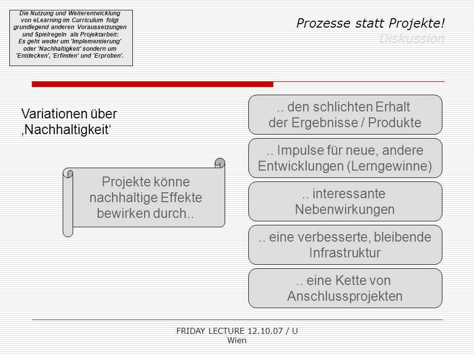 FRIDAY LECTURE 12.10.07 / U Wien Prozesse statt Projekte.