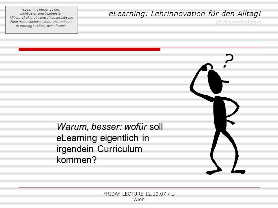 FRIDAY LECTURE 12.10.07 / U Wien eLearning: Lehrinnovation für den Alltag! Präsentation eLearning gehört zu den wichtigsten und flexibelsten Mitteln,