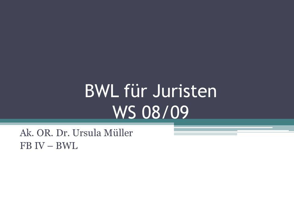 BWL für Juristen WS 08/09 Ak. OR. Dr. Ursula Müller FB IV – BWL