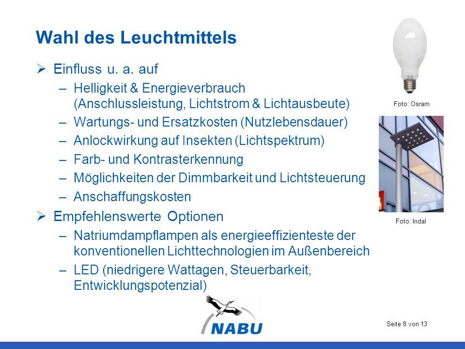 Seite 8 von 13 Wahl des Leuchtmittels  Einfluss u. a. auf –Helligkeit & Energieverbrauch (Anschlussleistung, Lichtstrom & Lichtausbeute) –Wartungs- u