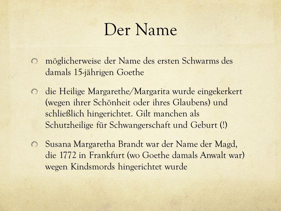 Der Name möglicherweise der Name des ersten Schwarms des damals 15-jährigen Goethe die Heilige Margarethe/Margarita wurde eingekerkert (wegen ihrer Sc