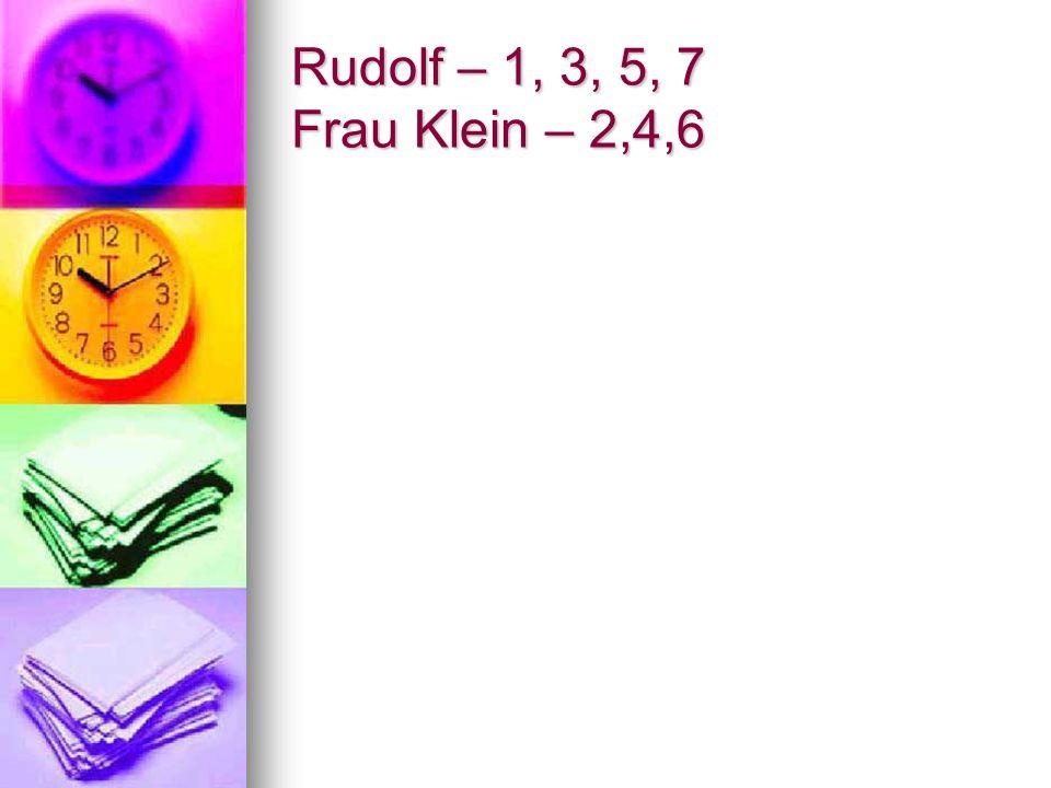 Rudolf – 1, 3, 5, 7 Frau Klein – 2,4,6