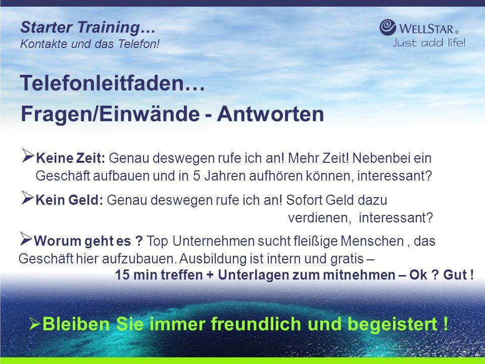 WellStarWellStar Starter Training… Kontakte und das Telefon! Telefonleitfaden… Fragen/Einwände - Antworten  Keine Zeit: Genau deswegen rufe ich an! M