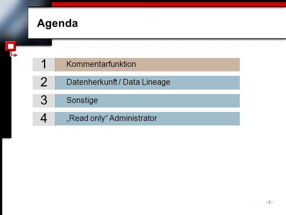 ". - 2 - Agenda Sonstige 3 Datenherkunft / Data Lineage 2 Kommentarfunktion 1 ""Read only Administrator 4"