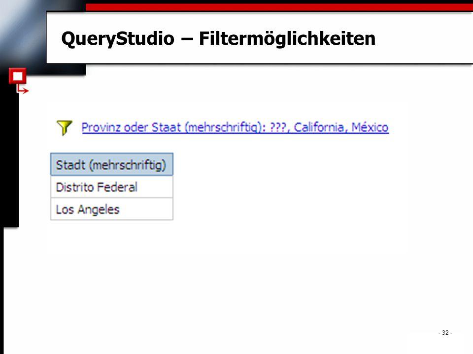. - 32 - QueryStudio – Filtermöglichkeiten