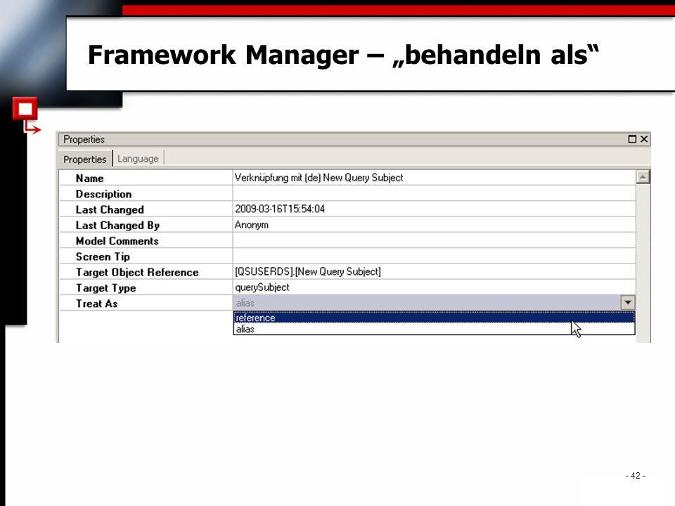 """. - 42 - Framework Manager – """"behandeln als"""
