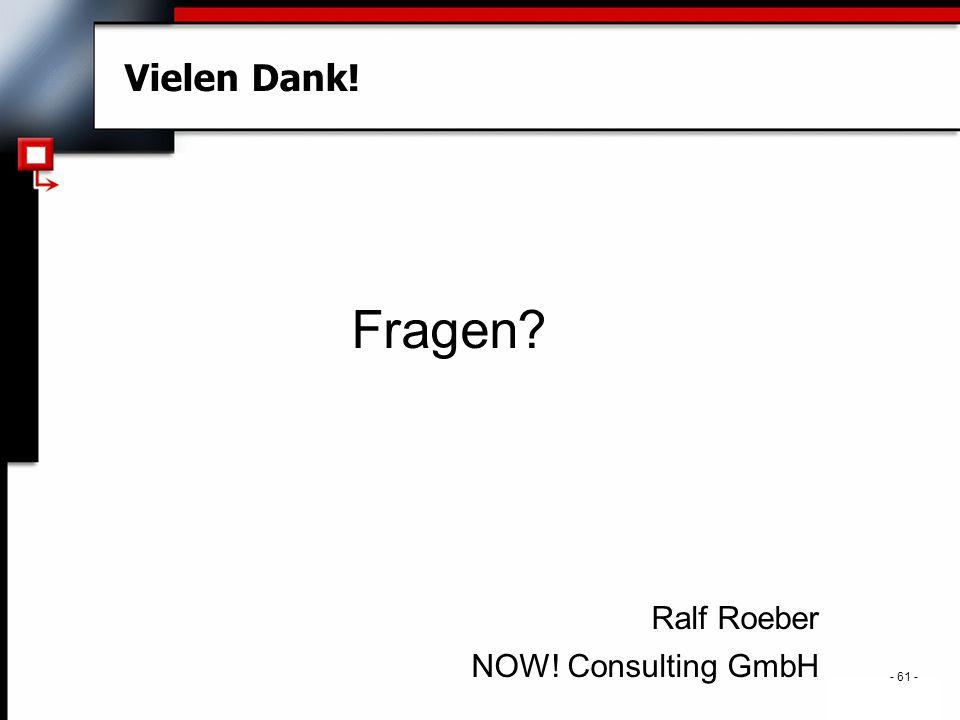 . - 61 - Vielen Dank! Fragen Ralf Roeber NOW! Consulting GmbH