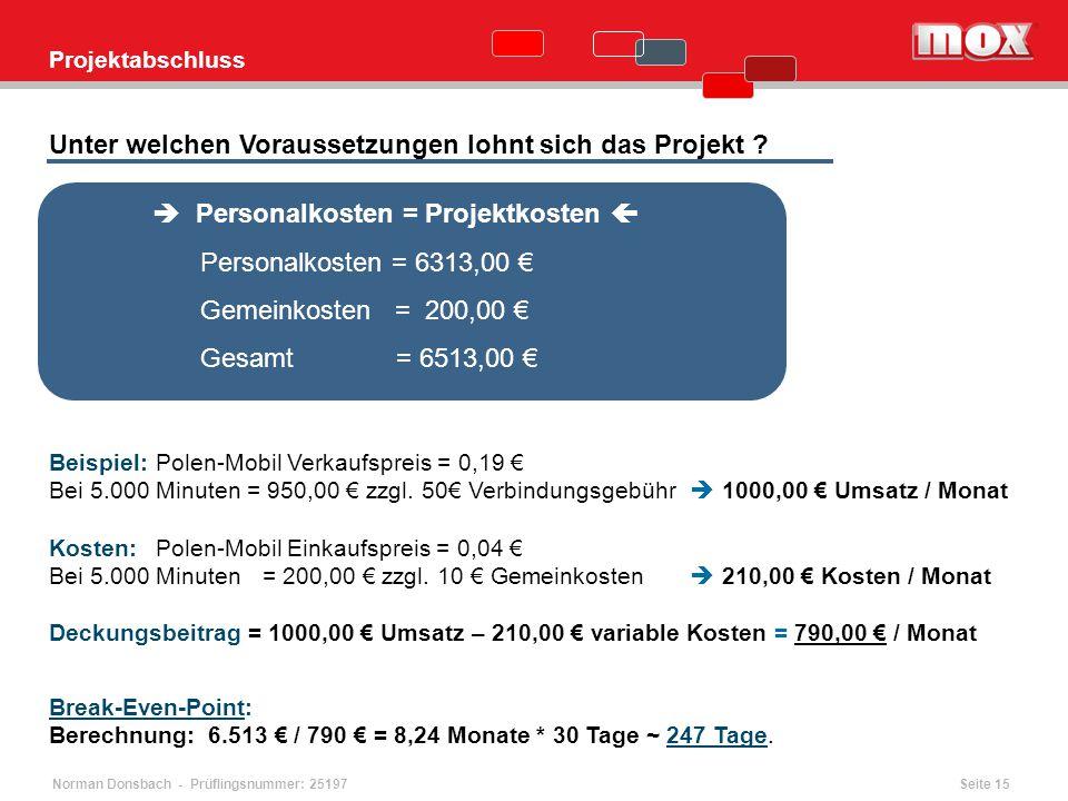 Norman Donsbach - Prüflingsnummer: 25197 Projektabschluss Unter welchen Voraussetzungen lohnt sich das Projekt ? Break-Even-Point: Berechnung: 6.513 €