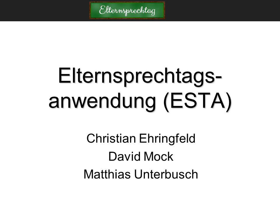 Elternsprechtags- anwendung (ESTA) Christian Ehringfeld David Mock Matthias Unterbusch