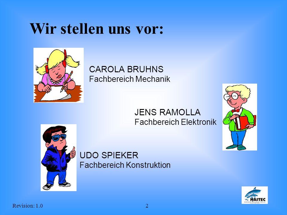 Revision: 1.02 CAROLA BRUHNS Fachbereich Mechanik Wir stellen uns vor: JENS RAMOLLA Fachbereich Elektronik UDO SPIEKER Fachbereich Konstruktion