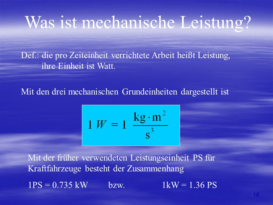 Hieraus folgt, dass sich die mechanische Leistung durch verschiedene Größen darstellen lassen kann: Leistung (Translation) Leistung (Rotation) - Arbeit pro Zeit - Kraft mal Geschwindigkeit - Drehmoment mal Winkelgeschwindigkeit - Massenträgheitsmoment mal Winkelgeschwindigkeit mal Winkelbeschleunigung 17