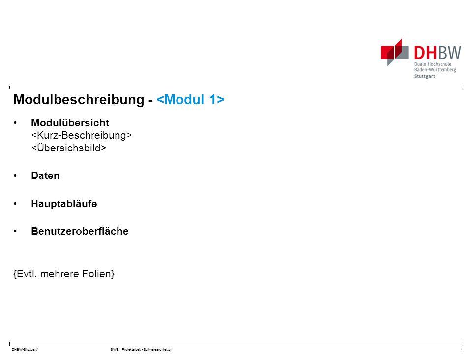 DHBW-Stuttgart/SWE1 Projektarbeit - Softwarearchitektur Modulbeschreibung - Modulübersicht Daten Hauptabläufe Benutzeroberfläche {Evtl. mehrere Folien