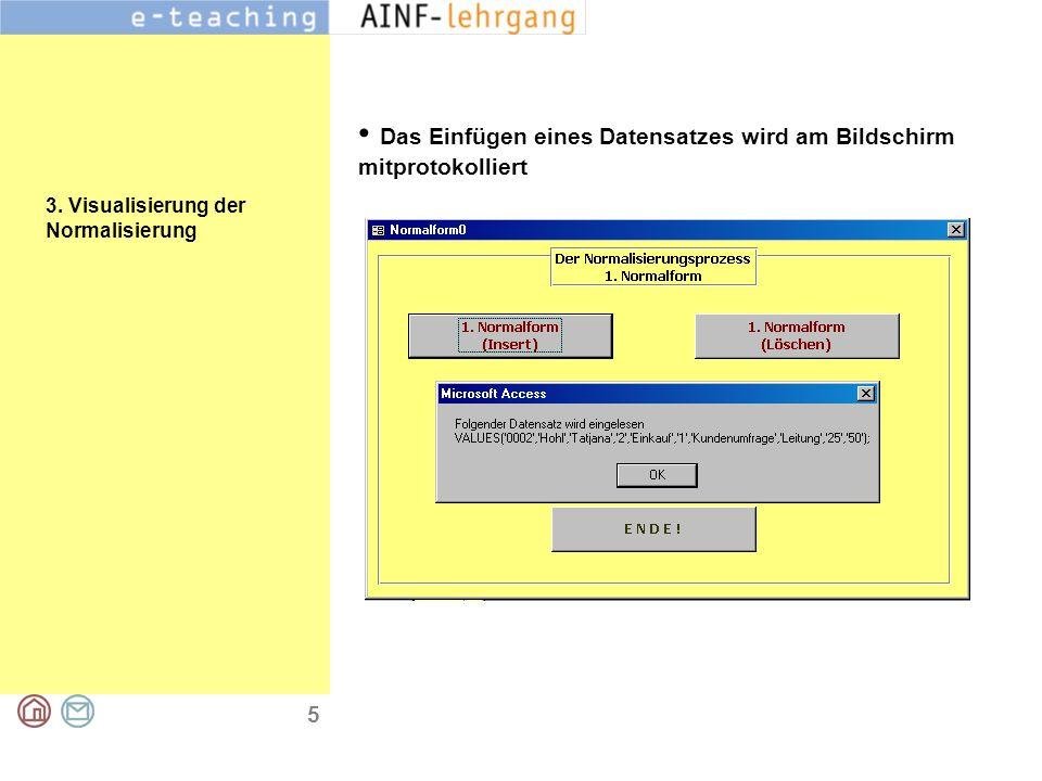 5 3. Visualisierung der Normalisierung Das Einfügen eines Datensatzes wird am Bildschirm mitprotokolliert