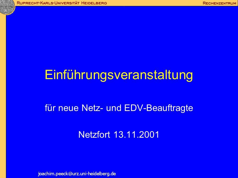 Einführungsveranstaltung für neue Netz- und EDV-Beauftragte Netzfort 13.11.2001 joachim.peeck@urz.uni-heidelberg.de