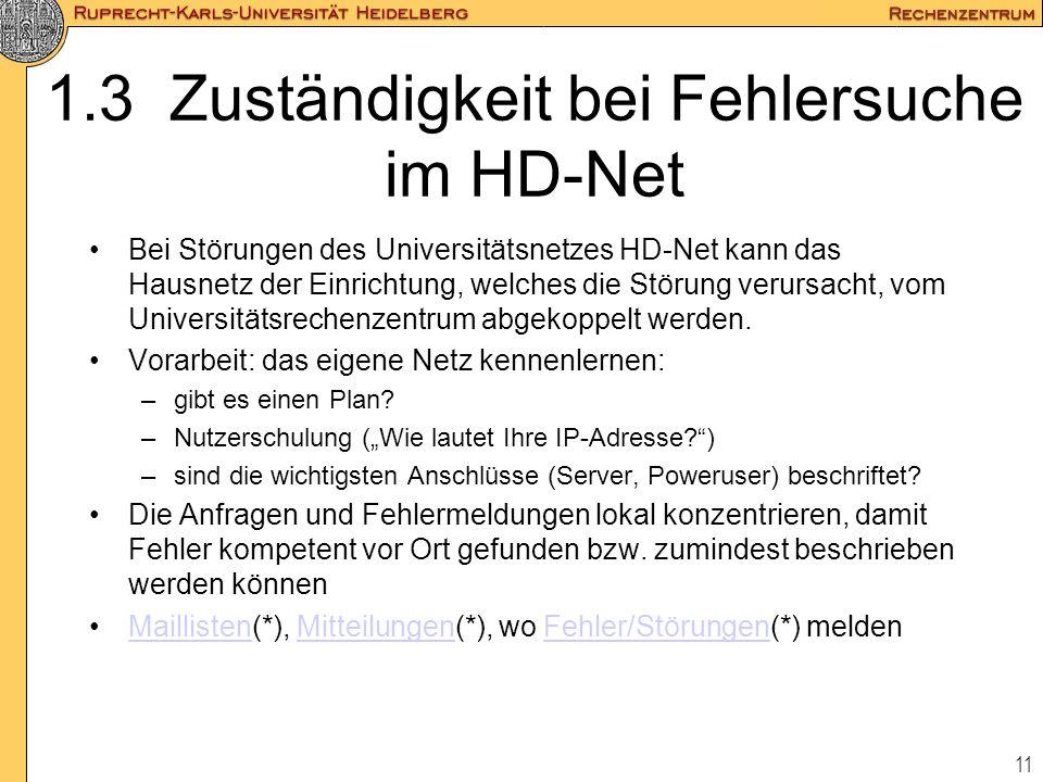 11 1.3 Zuständigkeit bei Fehlersuche im HD-Net Bei Störungen des Universitätsnetzes HD-Net kann das Hausnetz der Einrichtung, welches die Störung veru