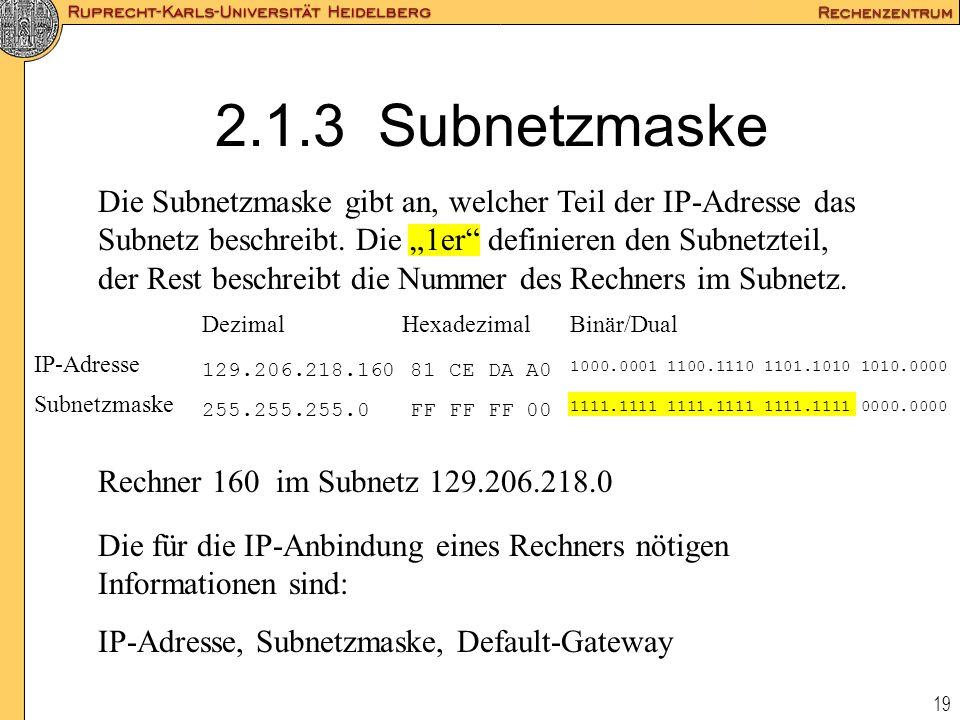 """19 2.1.3 Subnetzmaske Die Subnetzmaske gibt an, welcher Teil der IP-Adresse das Subnetz beschreibt. Die """"1er"""" definieren den Subnetzteil, der Rest bes"""