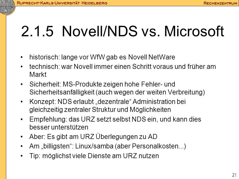 21 2.1.5 Novell/NDS vs. Microsoft historisch: lange vor WfW gab es Novell NetWare technisch: war Novell immer einen Schritt voraus und früher am Markt