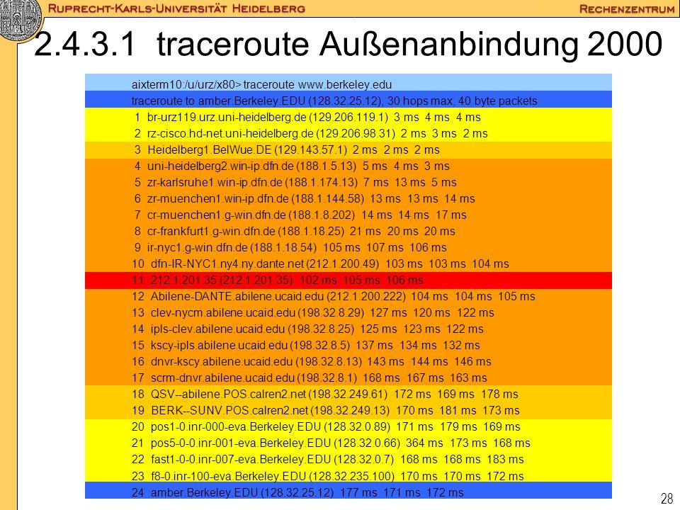 28 2.4.3.1 traceroute Außenanbindung 2000 aixterm10:/u/urz/x80> traceroute www.berkeley.edu traceroute to amber.Berkeley.EDU (128.32.25.12), 30 hops m