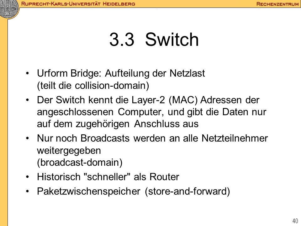 40 3.3 Switch Urform Bridge: Aufteilung der Netzlast (teilt die collision-domain) Der Switch kennt die Layer-2 (MAC) Adressen der angeschlossenen Comp