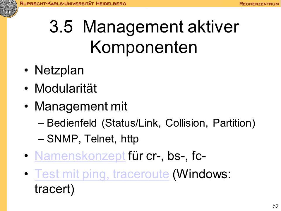 52 3.5 Management aktiver Komponenten Netzplan Modularität Management mit –Bedienfeld (Status/Link, Collision, Partition) –SNMP, Telnet, http Namensko