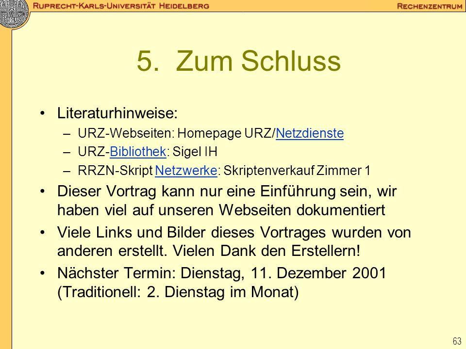 63 5. Zum Schluss Literaturhinweise: –URZ-Webseiten: Homepage URZ/NetzdiensteNetzdienste –URZ-Bibliothek: Sigel IHBibliothek –RRZN-Skript Netzwerke: S