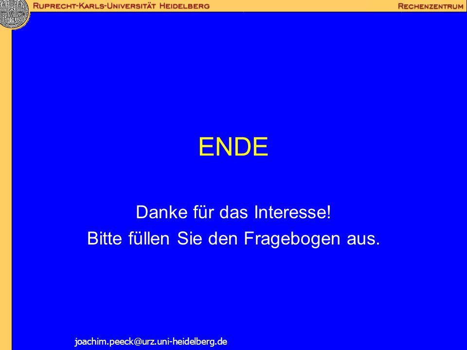 ENDE Danke für das Interesse! Bitte füllen Sie den Fragebogen aus. joachim.peeck@urz.uni-heidelberg.de