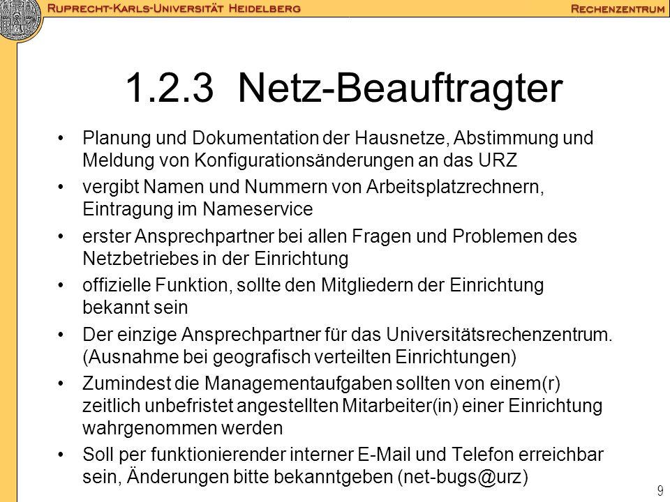 9 1.2.3 Netz-Beauftragter Planung und Dokumentation der Hausnetze, Abstimmung und Meldung von Konfigurationsänderungen an das URZ vergibt Namen und Nu