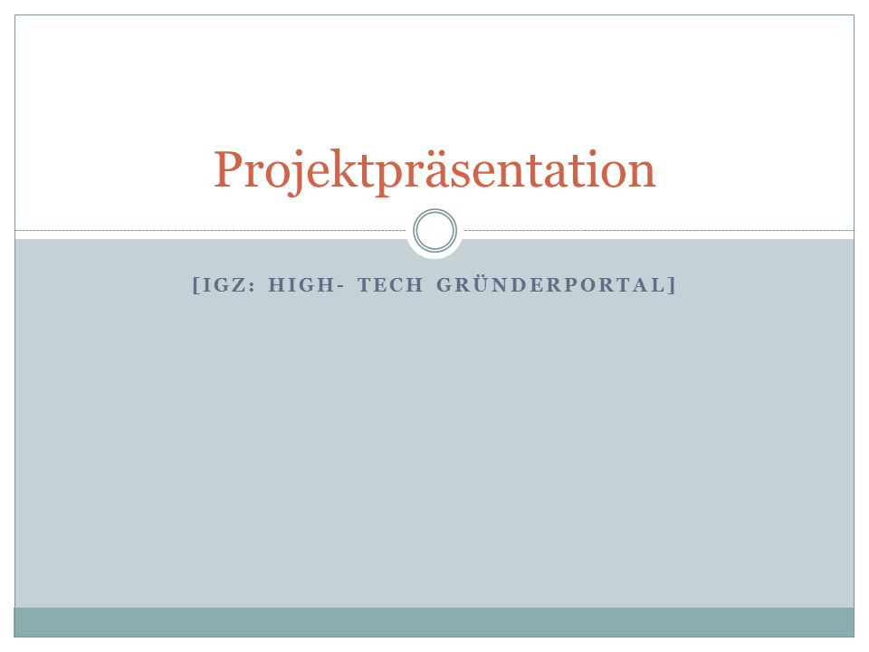 [IGZ: HIGH- TECH GRÜNDERPORTAL] Projektpräsentation