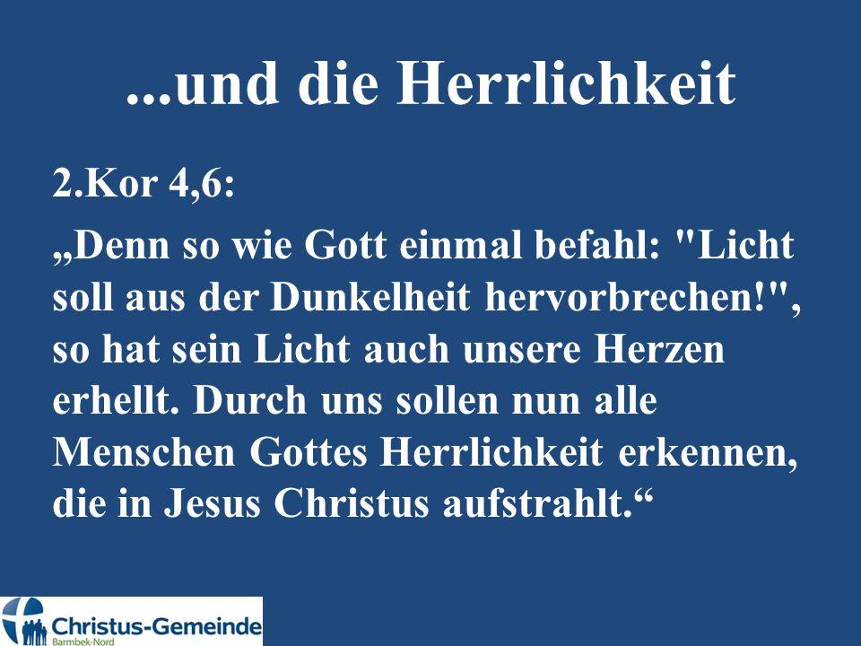 """...und die Herrlichkeit 2.Kor 4,6: """"Denn so wie Gott einmal befahl:"""