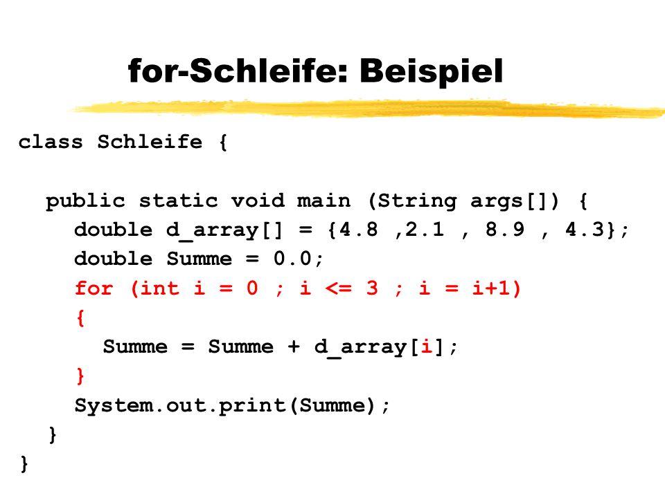 for-Schleife dient zur Iteration von Anweisungen for ( Initialisierung ; Test ; Inkrementierung ) {Anweisung1; Anweisung2;...} // Schleifenrumpf (Block) Reihenfolge: Initialisierung Fertig, wenn Test falsch Schleifenrumpf Inkrementierung Fertig, wenn Test falsch Schleifenrumpf....