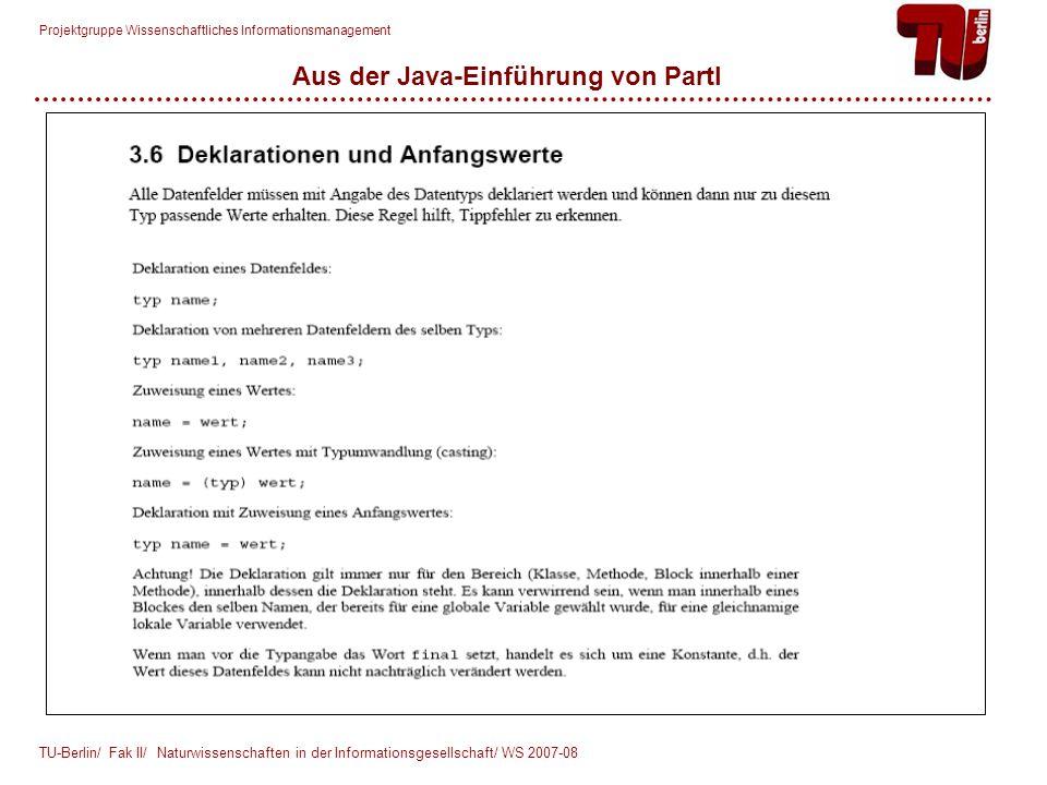 Projektgruppe Wissenschaftliches Informationsmanagement TU-Berlin/ Fak II/ Naturwissenschaften in der Informationsgesellschaft/ WS 2007-08 Aus der Java-Einführung von Partl