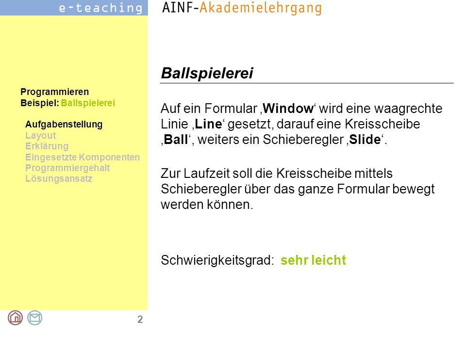 2 Ballspielerei Auf ein Formular 'Window' wird eine waagrechte Linie 'Line' gesetzt, darauf eine Kreisscheibe 'Ball', weiters ein Schieberegler 'Slide'.