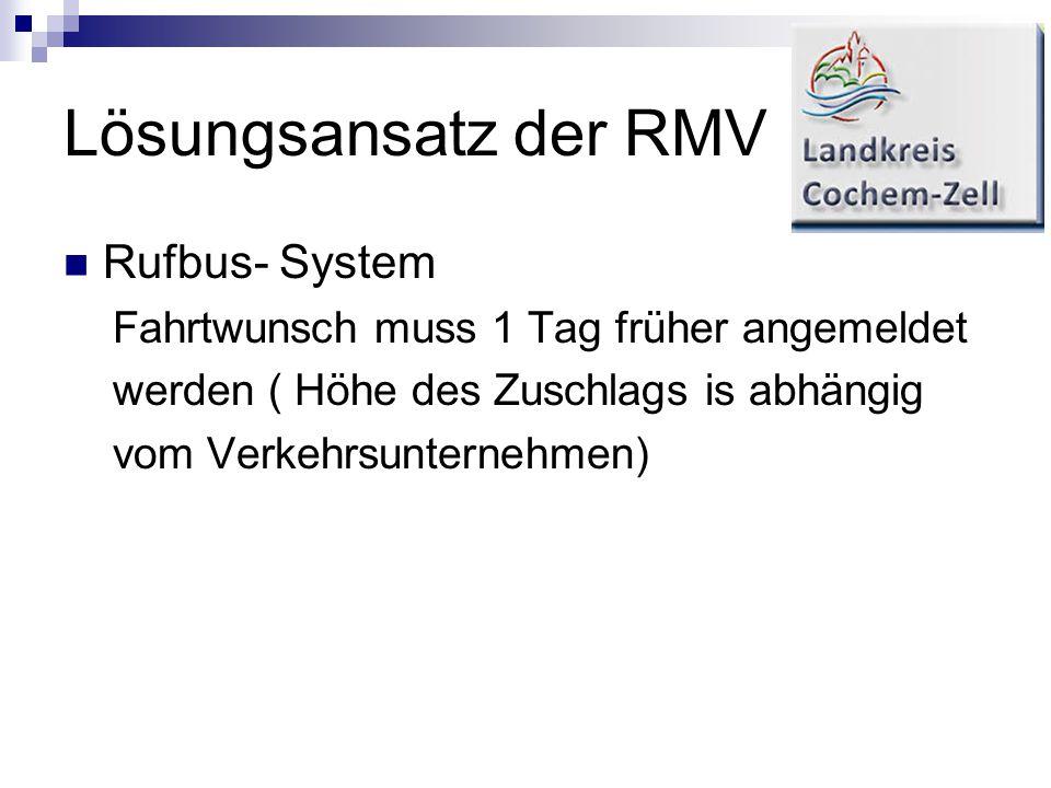 Lösungsansatz der RMV Rufbus- System Fahrtwunsch muss 1 Tag früher angemeldet werden ( Höhe des Zuschlags is abhängig vom Verkehrsunternehmen)