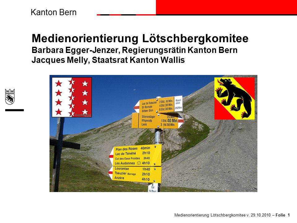 Kanton Bern Medienorientierung Lötschbergkomitee v. 29.10.2010 – Folie 1 Medienorientierung Lötschbergkomitee Barbara Egger-Jenzer, Regierungsrätin Ka