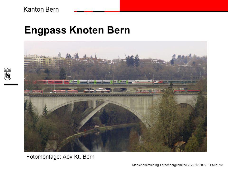 Kanton Bern Medienorientierung Lötschbergkomitee v. 29.10.2010 – Folie 10 Engpass Knoten Bern Fotomontage: Aöv Kt. Bern
