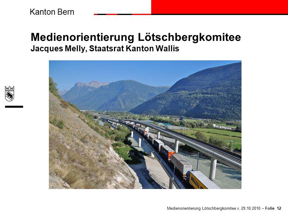 Kanton Bern Medienorientierung Lötschbergkomitee v. 29.10.2010 – Folie 12 Medienorientierung Lötschbergkomitee Jacques Melly, Staatsrat Kanton Wallis